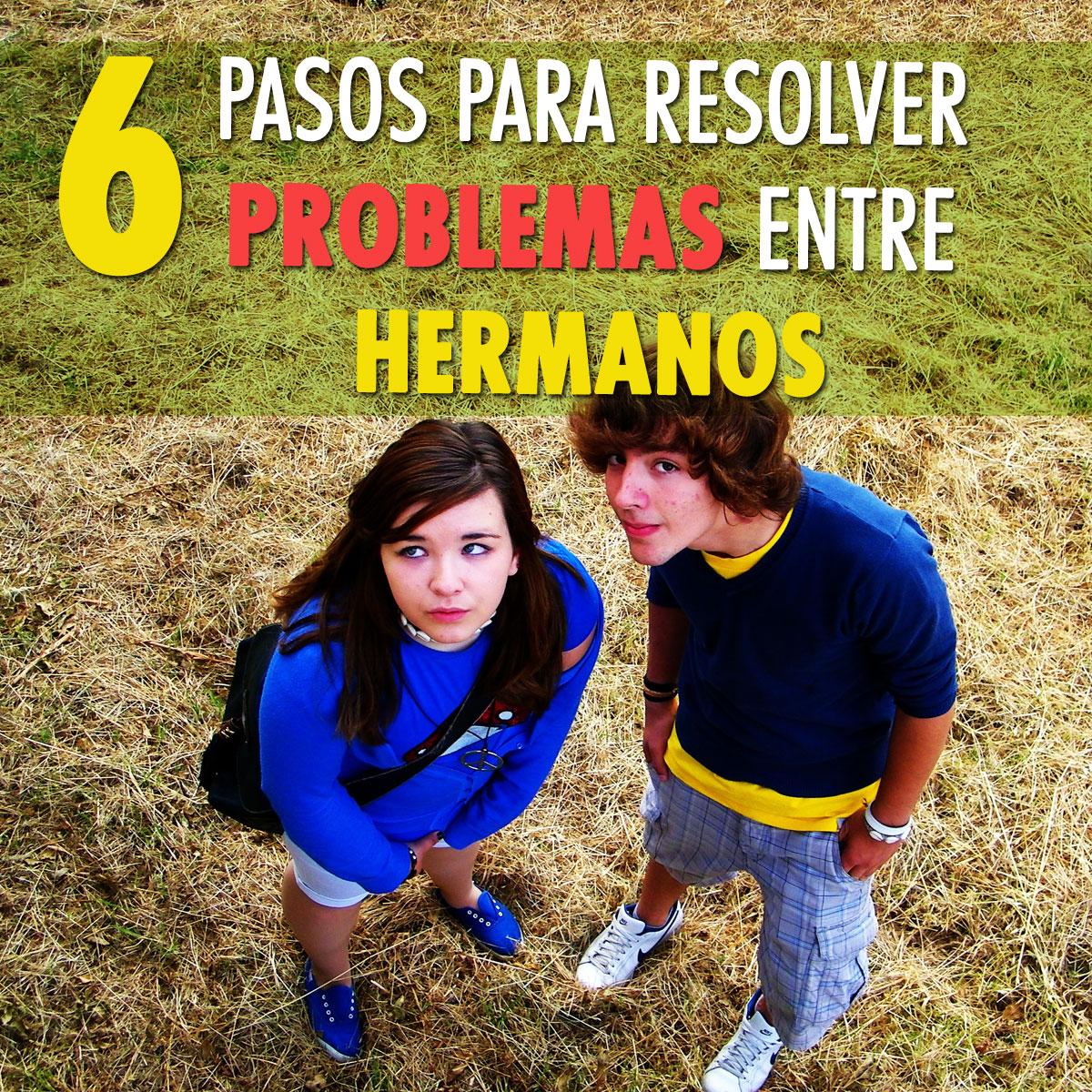 6 Pasos Para Resolver Los Problemas Entre Hermanos Y