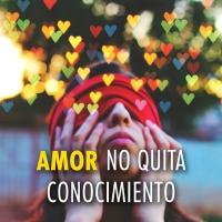 Amor no quita conocimiento