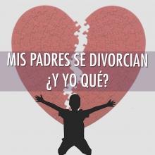 Mis padres se divorcian, ¿y yo qué?