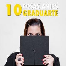 10 cosas que debes hacer antes de graduarte