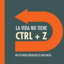 """""""La vida no tiene CTRL + Z"""""""