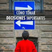 Cómo tomar decisiones importantes