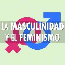 La masculinidad y el feminismo