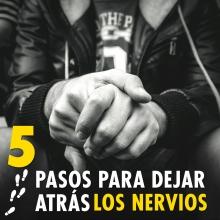5 pasos para dejar atrás los nervios