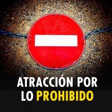 La atracción por lo prohibido