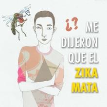 Me dijeron que el zika mata, ¿Será verdad?